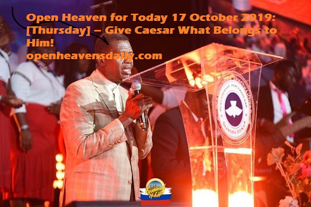 Open Heaven for Today 17 October 2019: [Thursday] – Give Caesar What Belongs to Him!