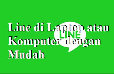 Cara Download Line di Laptop atau Komputer dengan Mudah