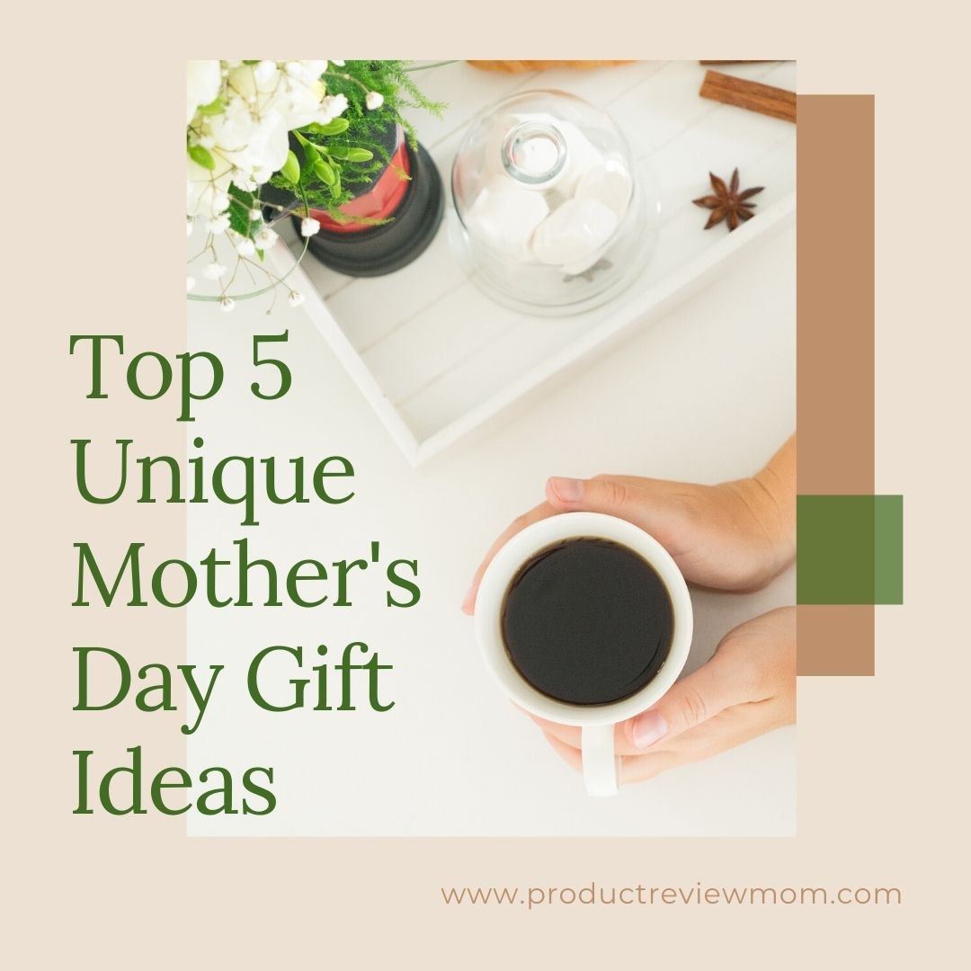 Top 5 Unique Mother's Day Gift Ideas