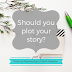 Writing Wednesdays: Should you plot your story?