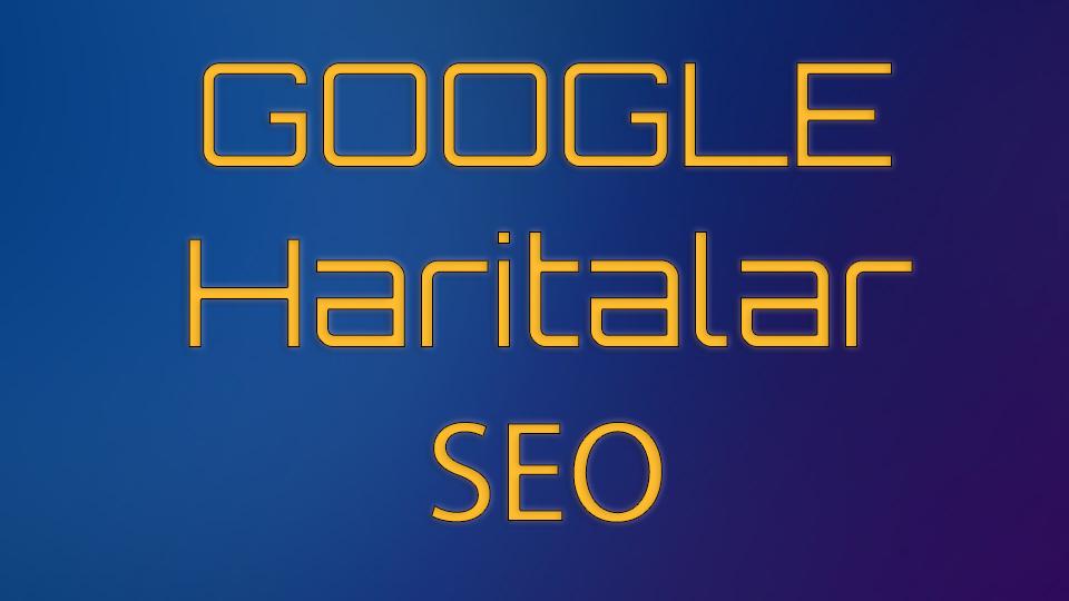 Google Haritalar Sıralama Yükseltme Satın Al