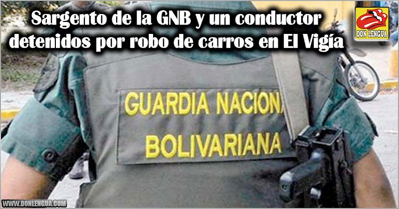 Sargento de la GNB y un conductor detenidos por robo de carros en El Vigía