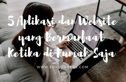 5 Aplikasi dan Website yang Bermanfaat Ketika di Rumah Saja
