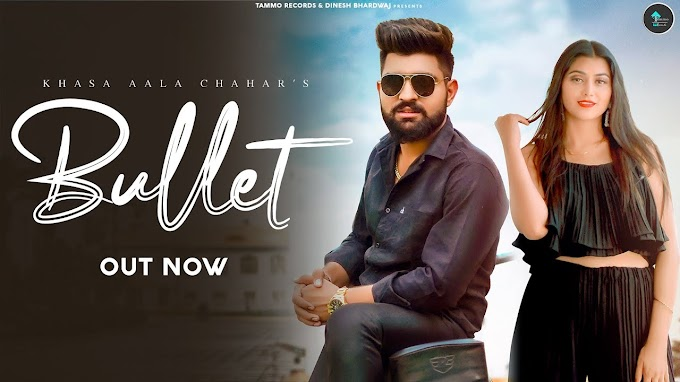 Bullet lyrics - Khasa Aala Chahar | New Haryanvi Songs Haryanvi 2021