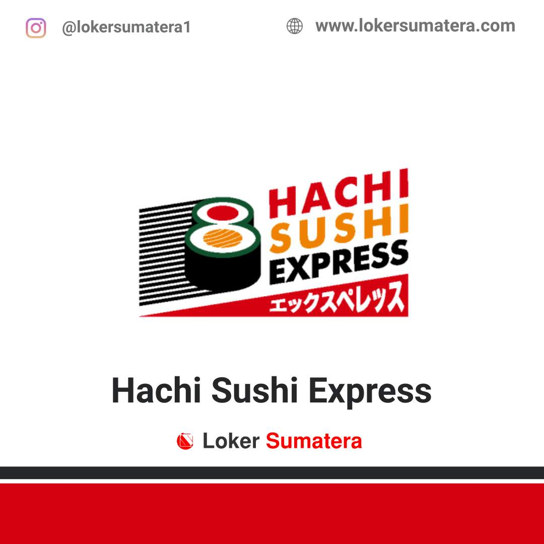 Lowongan Kerja Pekanbaru: Hachi Sushi Express Oktober 2020