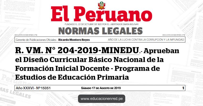 R. VM. N° 204-2019-MINEDU - Aprueban el Diseño Curricular Básico Nacional de la Formación Inicial Docente - Programa de Estudios de Educación Primaria - www.minedu.gob.pe