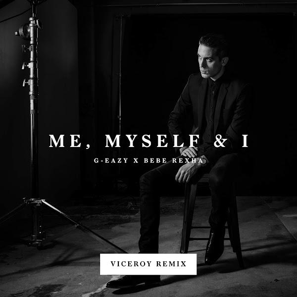 G-Eazy & Bebe Rexha - Me, Myself & I (Viceroy Remix) - Single Cover
