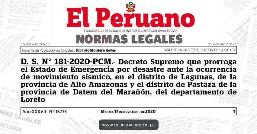 D. S. N° 181-2020-PCM.- Decreto Supremo que prorroga el Estado de Emergencia por desastre ante la ocurrencia de movimiento sísmico, en el distrito de Lagunas, de la provincia de Alto Amazonas y el distrito de Pastaza de la provincia de Datem del Marañón, del departamento de Loreto