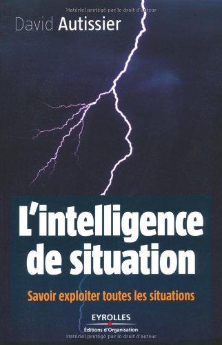 L'intelligence de situation : Savoir exploiter toutes les situations