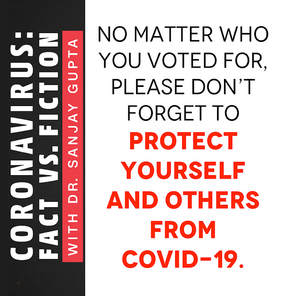 No matter who you voted for, please don't forget to protect yourself and others from Covid-19. — Dr. Sanjay Gupta, CNN Chief Medical Correspondent