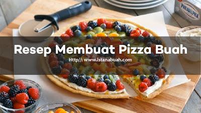 Resep Membuat Pizza Buah