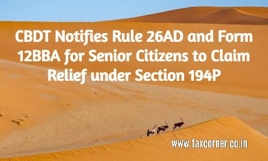 CBDT Notifies Rule 26AD and Form 12BBA for Senior Citizens to Claim Relief under Section 194P