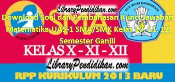 Download Soal dan Pembahasan Kunci Jawaban Matematika UAS-1 SMA/SMK Kelas 10, 11, 12  Semester Ganjil