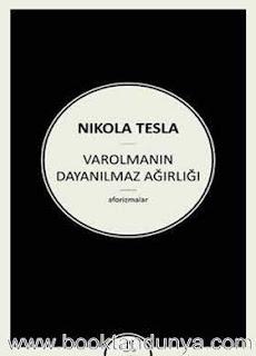 Nikola Tesla - Varolmanın Dayanılmaz Ağırlığı - Aforizmalar