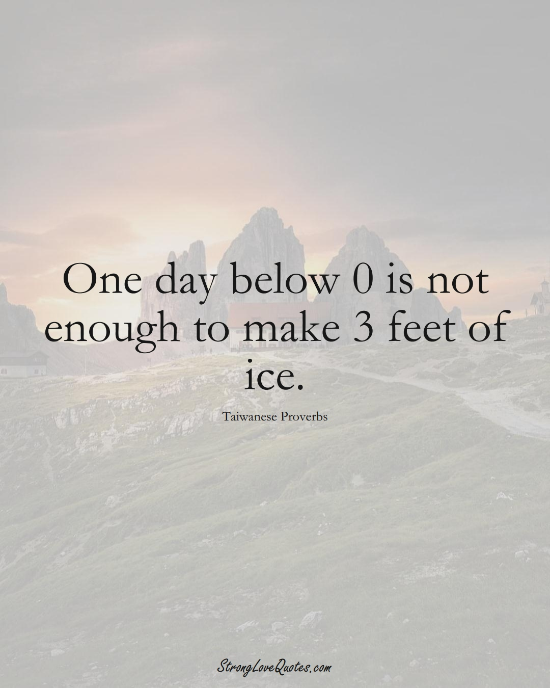 One day below 0 is not enough to make 3 feet of ice. (Taiwanese Sayings);  #AsianSayings