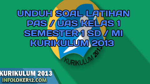 Unduh Soal Latihan PAS / UAS Kelas 1 Semester 1 SD / MI Kurikulum 2013