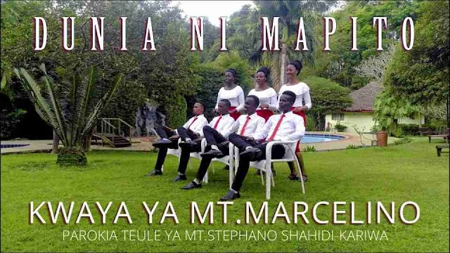 Dunia Mapito ~ Kwaya ya Mt. Marcelino Kariwa [DOWNLOAD AUDIO MP3]