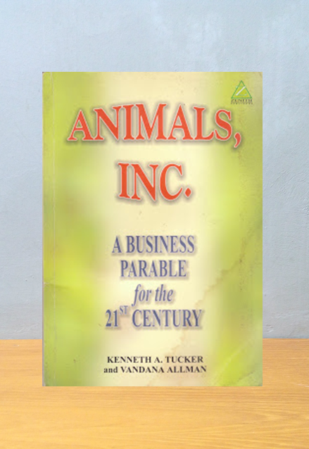 ANIMALS, INC. A BUSINESS PARABLE FOR THE 21 ST CENTURY, Kenneth A. Tucker, Vandana Allman