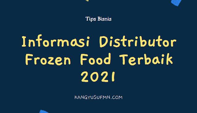 Informasi Distributor Frozen Food Terbaik 2021