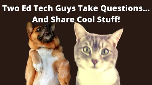 Free Webinar Tomorrow - Two Ed Tech Guys Take Questions & Share Cool Stuff