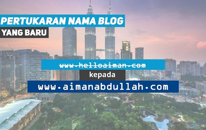 Pertukaran Nama Blog helloaiman.com kepada aimanabdullah.com
