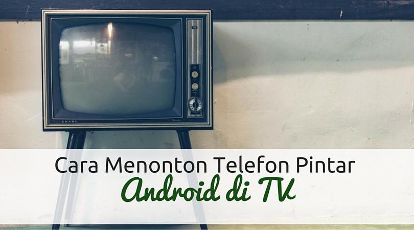 Cara Menonton Telefon Pintar Android di TV