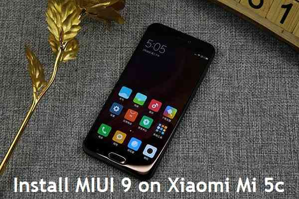 {Update}[ROM] How to Download and Install MIUI 9 on Xiaomi Mi 5c {November, 2017}