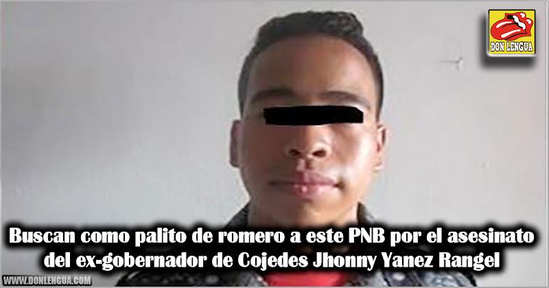 Buscan a un PNB por el asesinato del ex-gobernador de Cojedes Jhonny Yanez Rangel