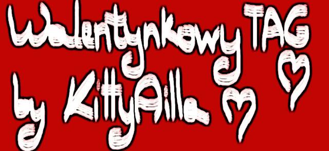Walentynkowy TAG by KittyAilla ♥