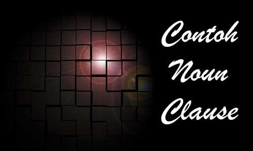 Contoh Noun Clause Sebagai Subjek Objek Pelengkap