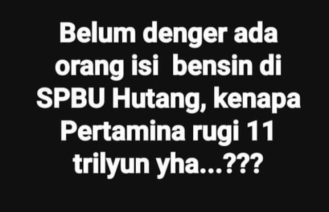 Netizen: Belum denger ada orang isi bensin di SPBU Hutang, kenapa Pertamina bisa rugi 11 Triliun yha...???
