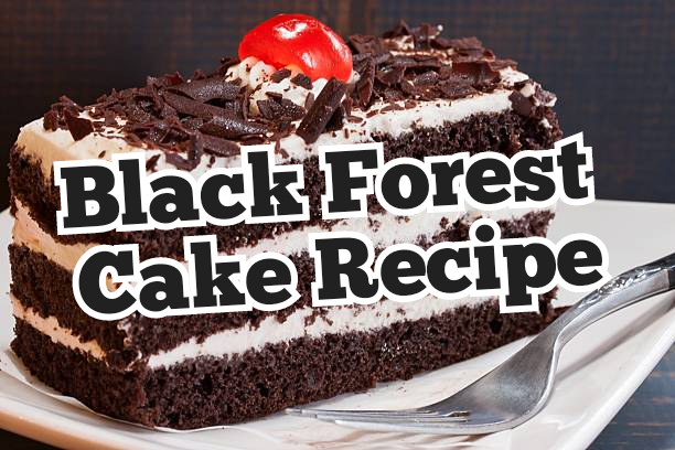Black Forest Cake Recipe - Best Cake Recipe