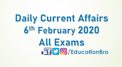 Daily Current Affairs 6th February 2020 For All Government Examinations