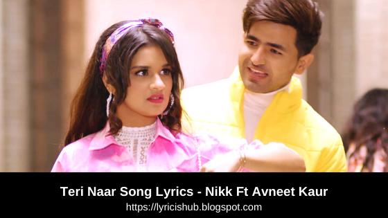 Teri Naar Song Lyrics - Nikk Ft Avneet Kaur | Rox A | Gaana Originals | New Punjabi Songs 2019 | Lyricishub
