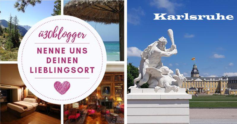 ü30Blogger-Blogparade: Lieblingsorte wie Karlsruhe