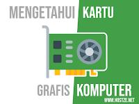 Cara Mengetahui Kartu Grafis Yang Ada Dalam Komputer Kamu!