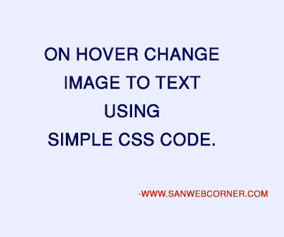 ON HOVER CHANGE TEXT TO IMAGE USING SIMPLE CSS CODE