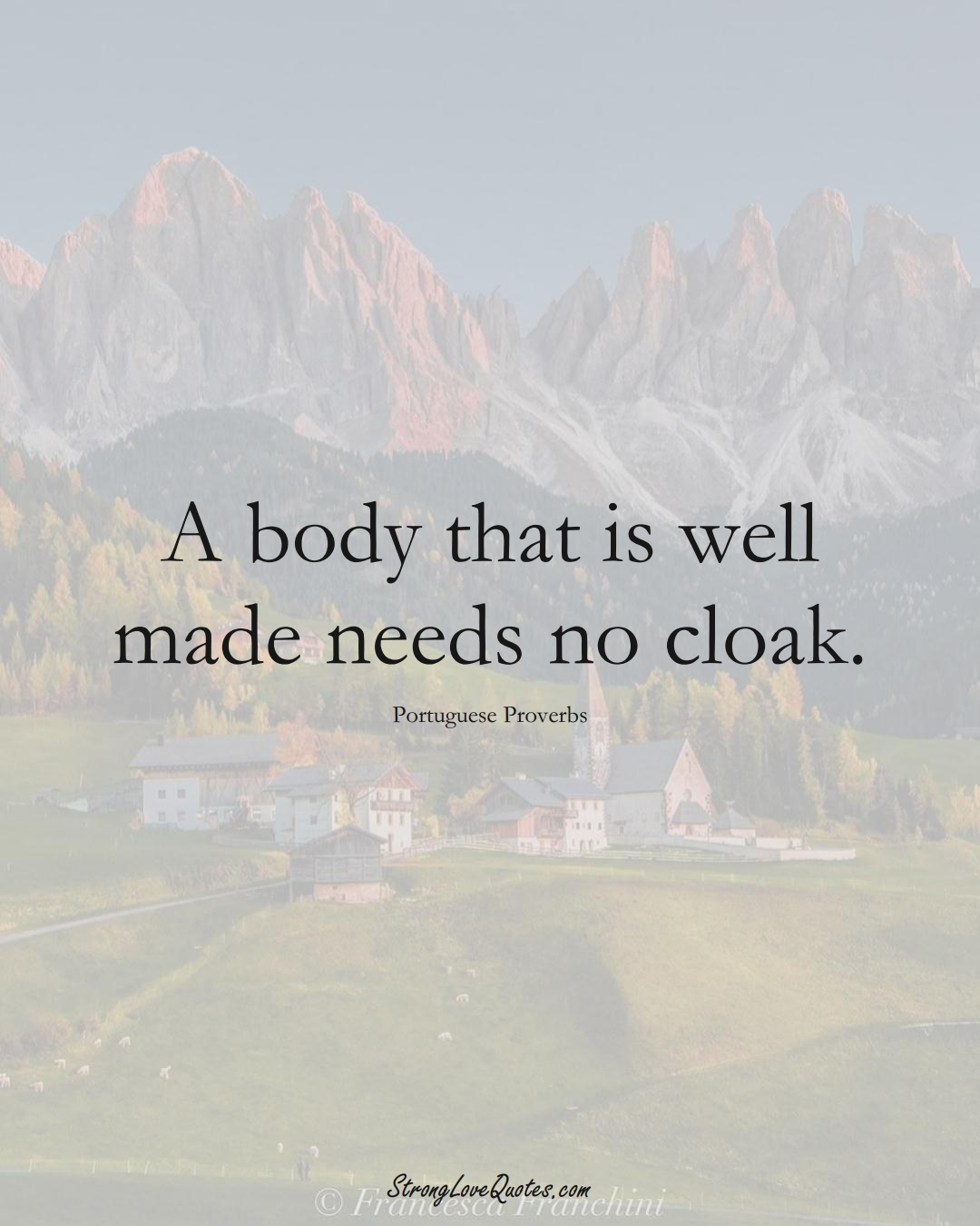 A body that is well made needs no cloak. (Portuguese Sayings);  #EuropeanSayings