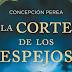 """RESEÑA: """"La corte de los espejos"""" de Concepción Perea [LC]"""