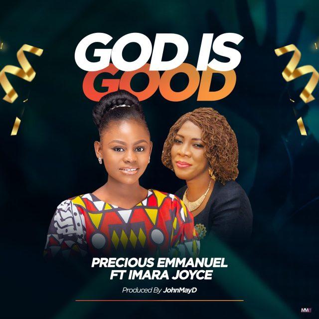 Precious Emmanuel ft Imara Joyce - God is Good