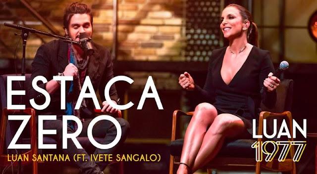 Luan Santana - Estaca Zero Part. Ivete Sangalo