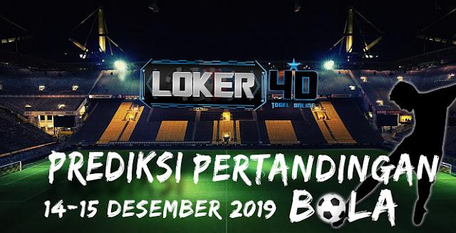 PREDIKSI PERTANDINGAN BOLA 14 – 15 DESEMBER 2019