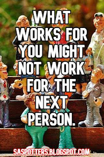 What works for you might not work for the next person.