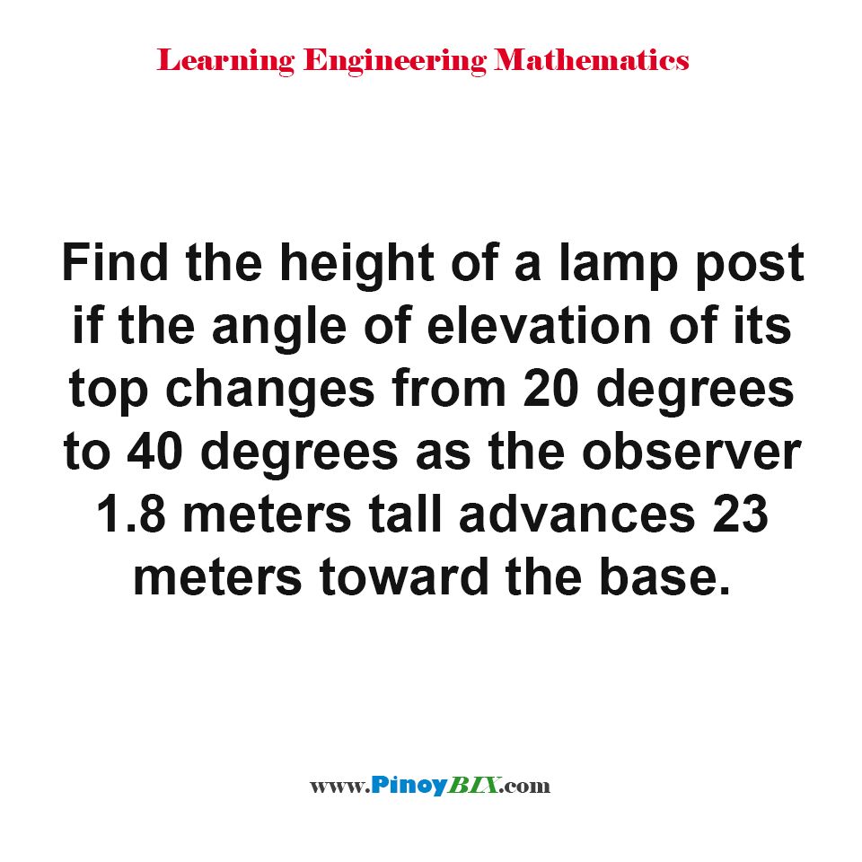 Find the height of a lamp post if the angle of elevation of its top changes