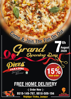 Come & Join The Fun On Our Grand Opening Day 7th August 2020 | 15% off Total Order | Free Home Delivery Order now - Pizza Paradise 9519149897, 9918509194 wazidpur Tiraha Jaunpur  | #NayaSaveraNetwork