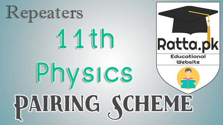 FSc 1st Year/11th Physics Pairing Scheme 2017 for Repeaters