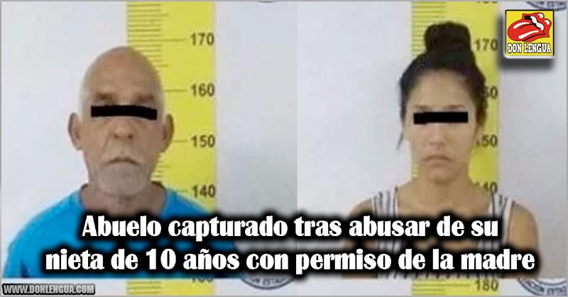 Abuelo capturado tras abusar de su nieta de 10 años con permiso de la madre