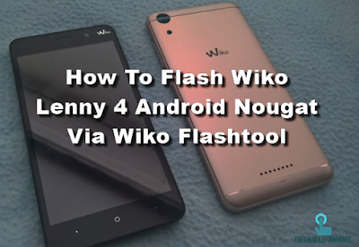 How To Flash Wiko Lenny 4 Android Nougat Via Wiko Flashtool