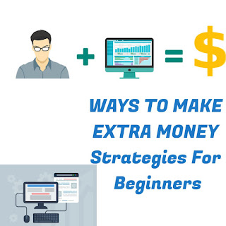 WAYS TO MAKE EXTRA MONEY Strategies For Beginners