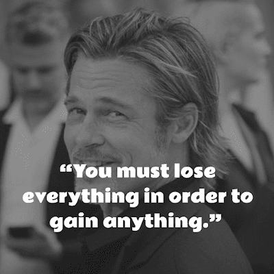 you must lose everything to gain everything brad pitt